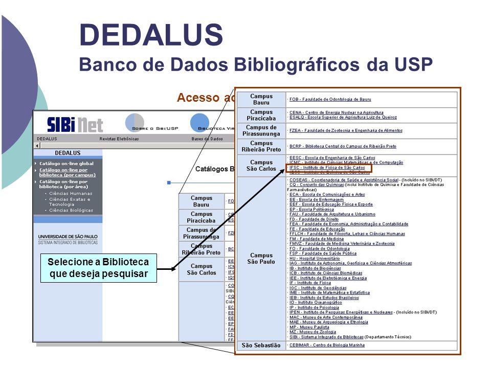 Acesso ao DEDALUS Local DEDALUS Banco de Dados Bibliográficos da USP Selecione a Biblioteca que deseja pesquisar