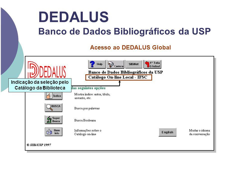 DEDALUS Banco de Dados Bibliográficos da USP Acesso ao DEDALUS Global Indicação da seleção pelo Catálogo da Biblioteca