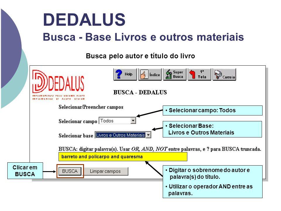 DEDALUS Busca - Base Livros e outros materiais Selecionar campo: Todos Selecionar Base: Livros e Outros Materiais barreto and policarpo and quaresma B