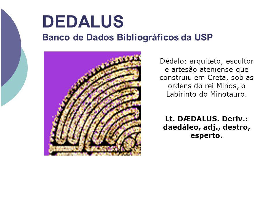 Dédalo: arquiteto, escultor e artesão ateniense que construiu em Creta, sob as ordens do rei Minos, o Labirinto do Minotauro. Lt. DÆDALUS. Deriv.: dae