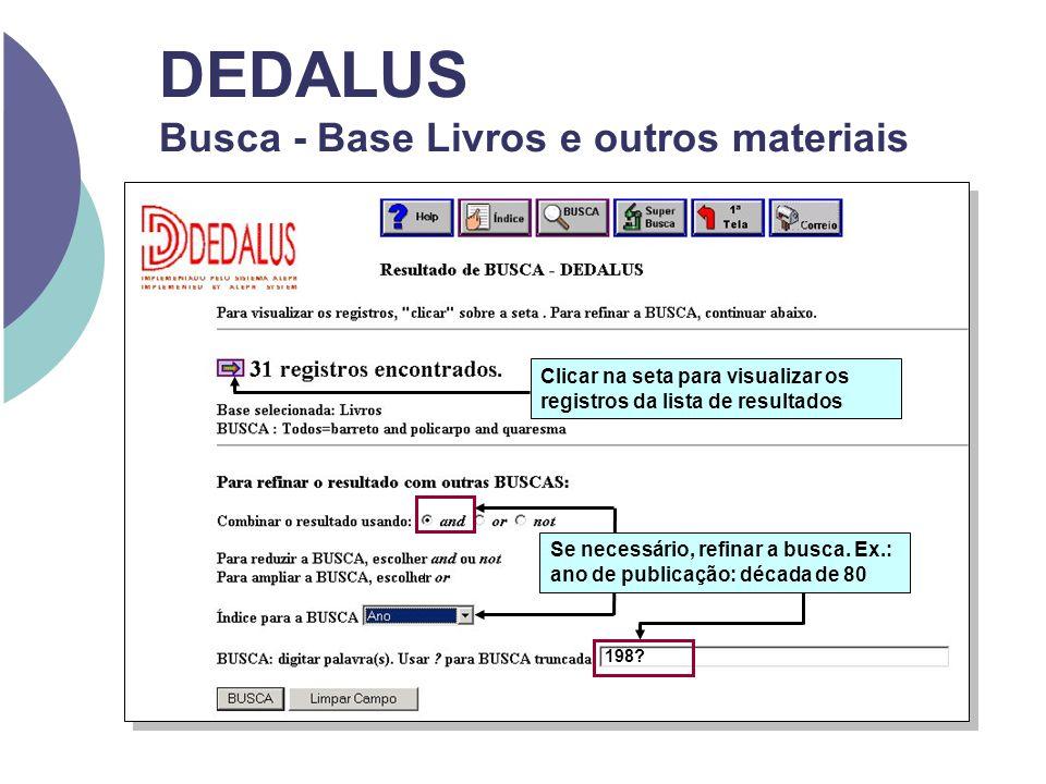 DEDALUS Busca - Base Livros e outros materiais Clicar na seta para visualizar os registros da lista de resultados 198? Se necessário, refinar a busca.