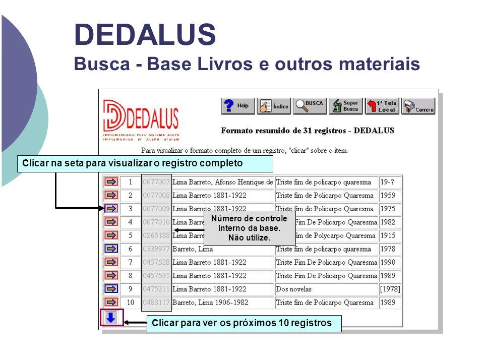 DEDALUS Busca - Base Livros e outros materiais Clicar na seta para visualizar o registro completo Clicar para ver os próximos 10 registros Número de c