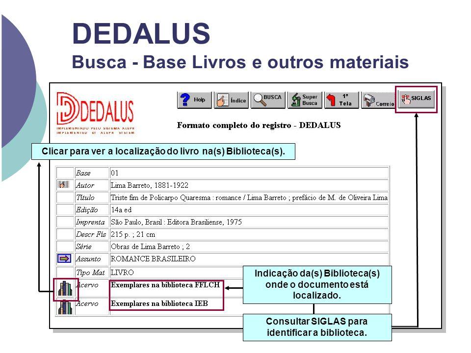 DEDALUS Busca - Base Livros e outros materiais Clicar para ver a localização do livro na(s) Biblioteca(s). Consultar SIGLAS para identificar a bibliot