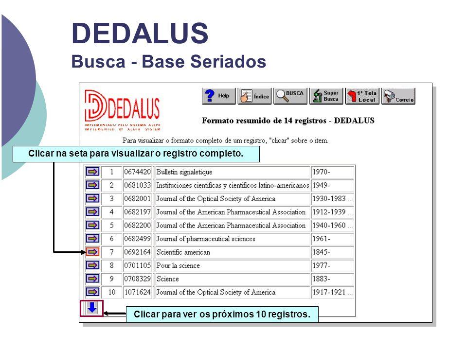 DEDALUS Busca - Base Seriados Clicar na seta para visualizar o registro completo. Clicar para ver os próximos 10 registros.