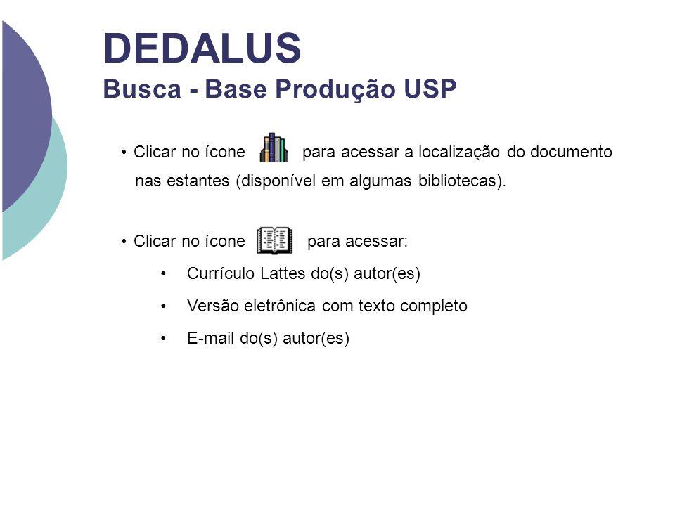 DEDALUS Busca - Base Produção USP Clicar no ícone para acessar a localização do documento nas estantes (disponível em algumas bibliotecas). Clicar no