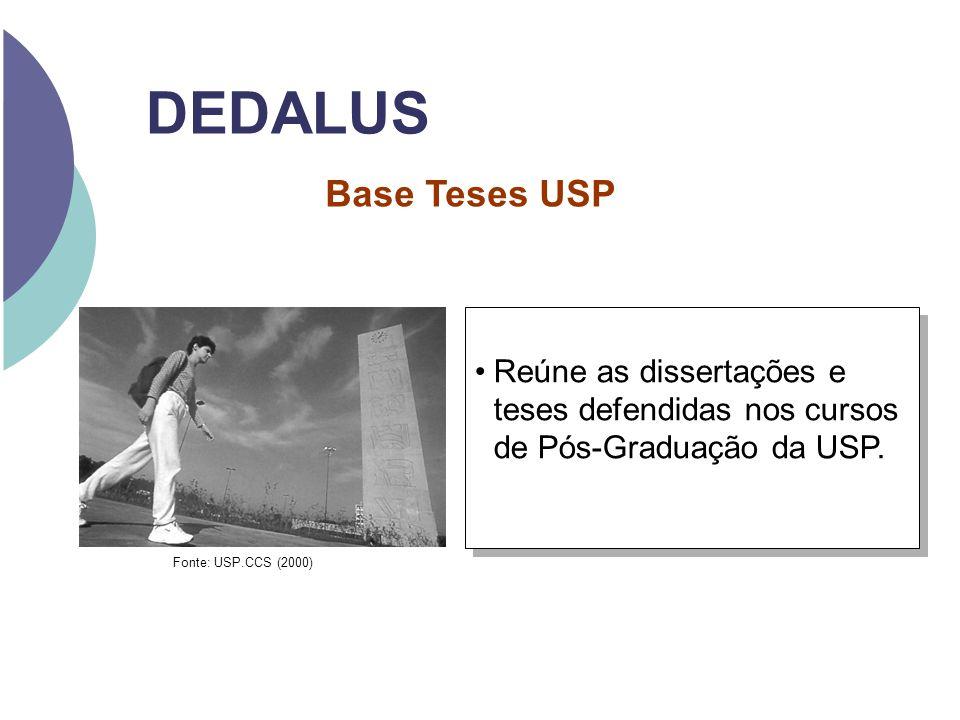 DEDALUS Reúne as dissertações e teses defendidas nos cursos de Pós-Graduação da USP. Reúne as dissertações e teses defendidas nos cursos de Pós-Gradua