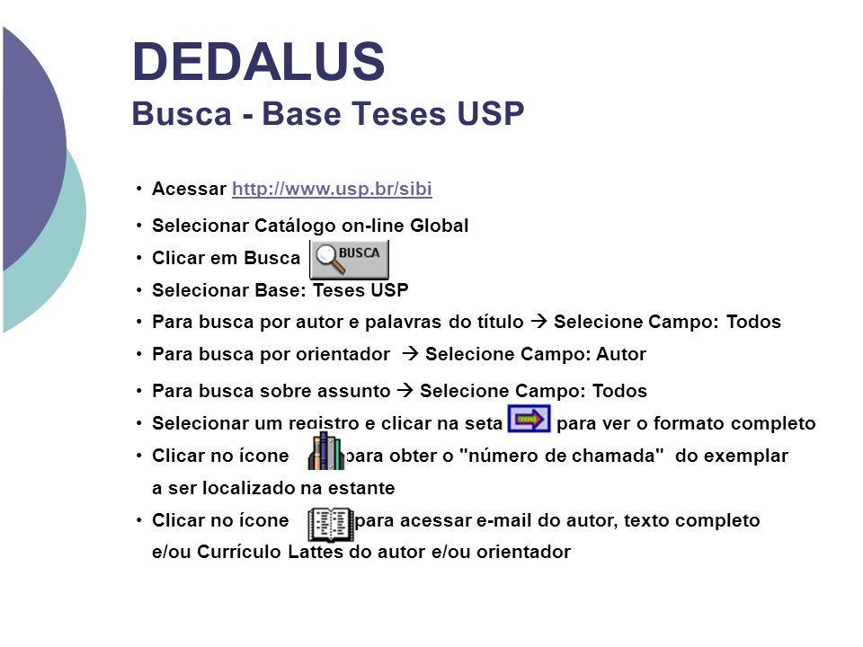 DEDALUS Busca - Base Teses USP Acessar http://www.usp.br/sibihttp://www.usp.br/sibi Selecionar Catálogo on-line Global Clicar em Busca Selecionar Base