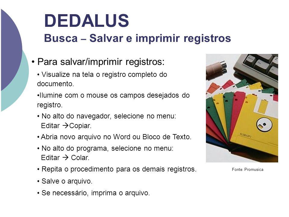 DEDALUS Busca – Salvar e imprimir registros Para salvar/imprimir registros: Visualize na tela o registro completo do documento. Ilumine com o mouse os