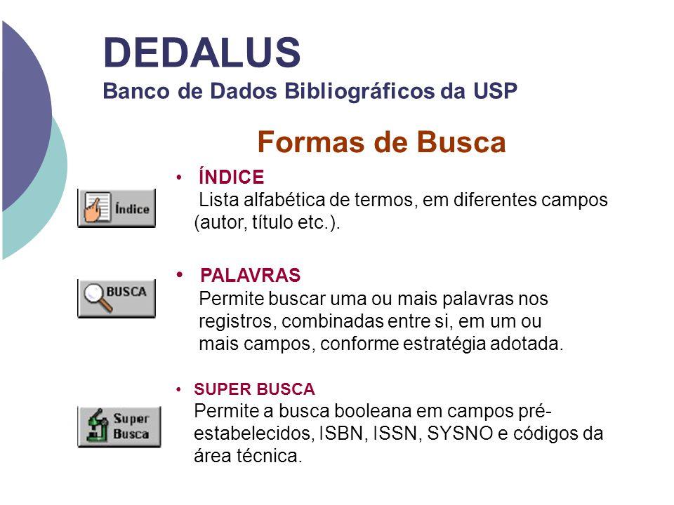 Ferramentas de Busca DEDALUS Banco de Dados Bibliográficos da USP Seqüência de palavras interpretada como palavras adjacentes.