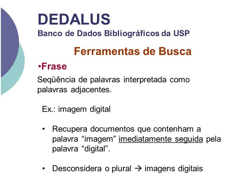 Ferramentas de Busca DEDALUS Banco de Dados Bibliográficos da USP Seqüência de palavras interpretada como palavras adjacentes. Ex.: imagem digital Rec
