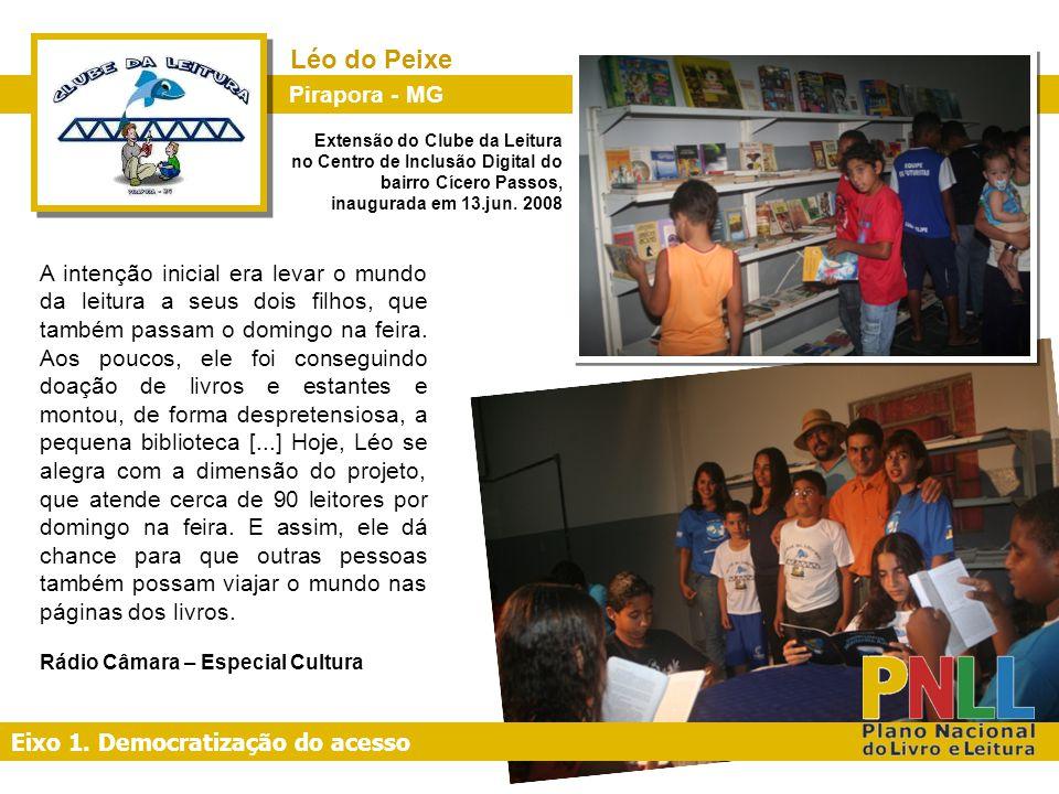 Eixo 1. Democratização do acesso Extensão do Clube da Leitura no Centro de Inclusão Digital do bairro Cícero Passos, inaugurada em 13.jun. 2008 Pirapo