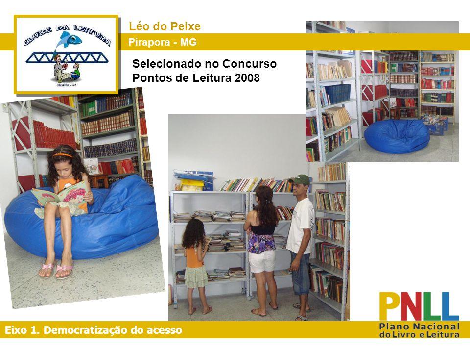 Léo do Peixe Pirapora - MG Eixo 1. Democratização do acesso Selecionado no Concurso Pontos de Leitura 2008