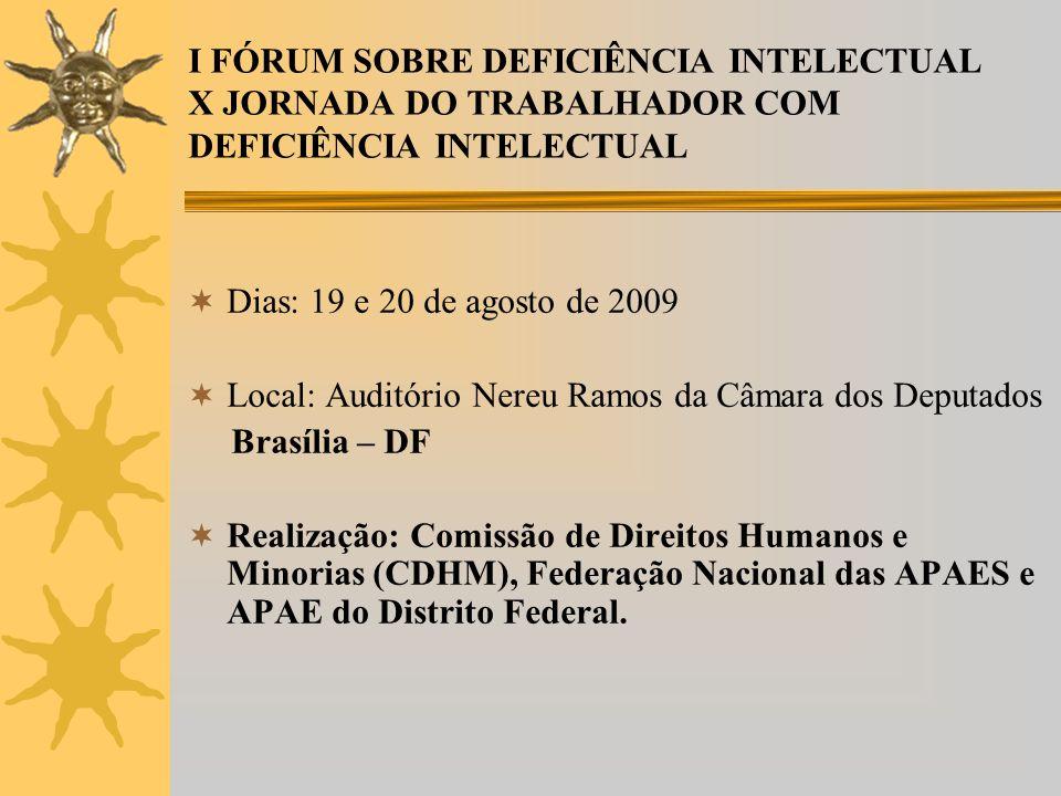 I FÓRUM SOBRE DEFICIÊNCIA INTELECTUAL X JORNADA DO TRABALHADOR COM DEFICIÊNCIA INTELECTUAL Dias: 19 e 20 de agosto de 2009 Local: Auditório Nereu Ramo