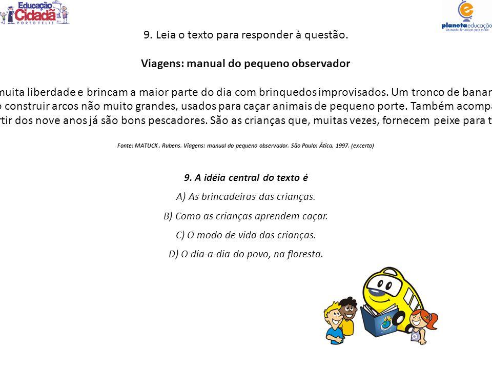 9. Leia o texto para responder à questão. Viagens: manual do pequeno observador As crianças araweté têm muita liberdade e brincam a maior parte do dia