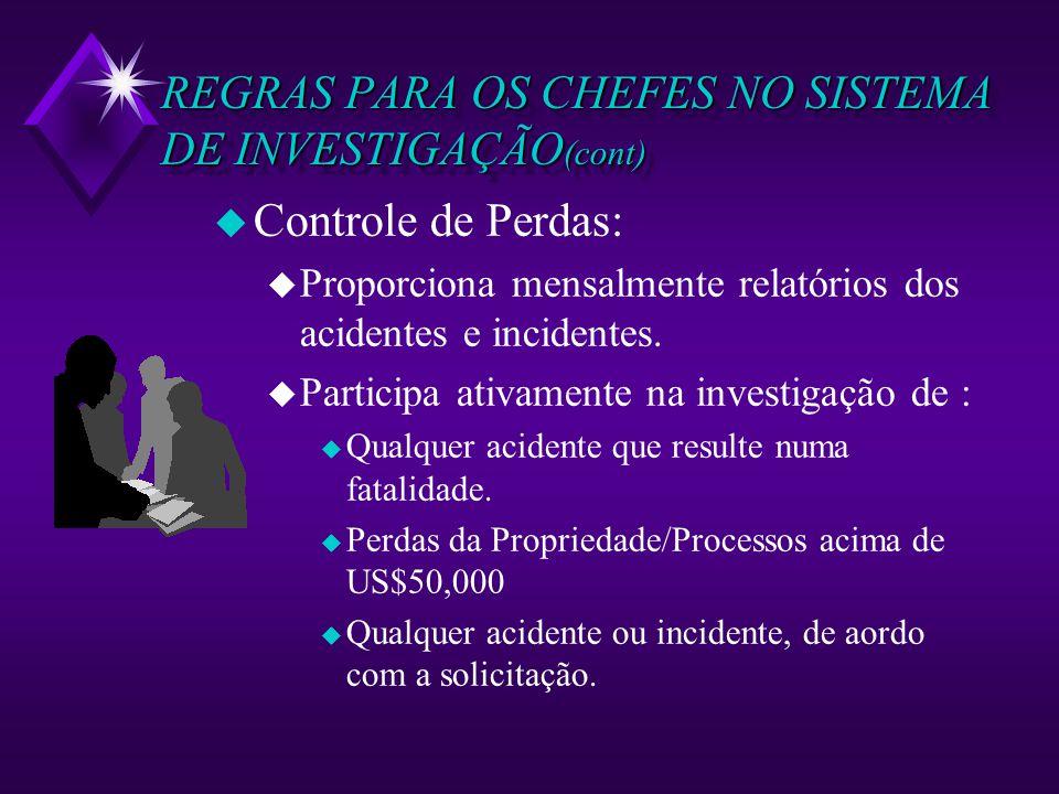 REGRAS PARA OS CHEFES NO SISTEMA DE INVESTIGAÇÃO (cont) u Controle de Perdas: u Proporciona mensalmente relatórios dos acidentes e incidentes. u Parti