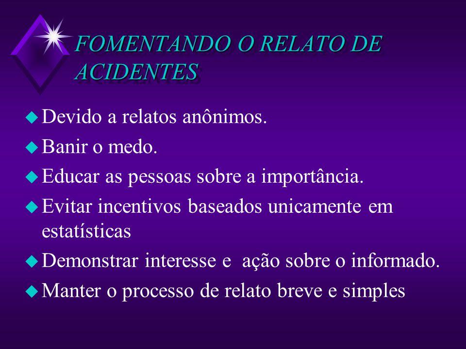 FOMENTANDO O RELATO DE ACIDENTES u Devido a relatos anônimos.