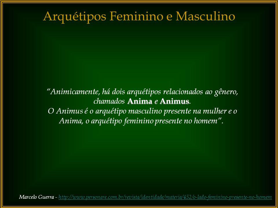 Arquétipos Feminino e Masculino Os arquétipos feminino e masculino, se interpenetram e se correspondem mutuamente, um funcionando como complemento do