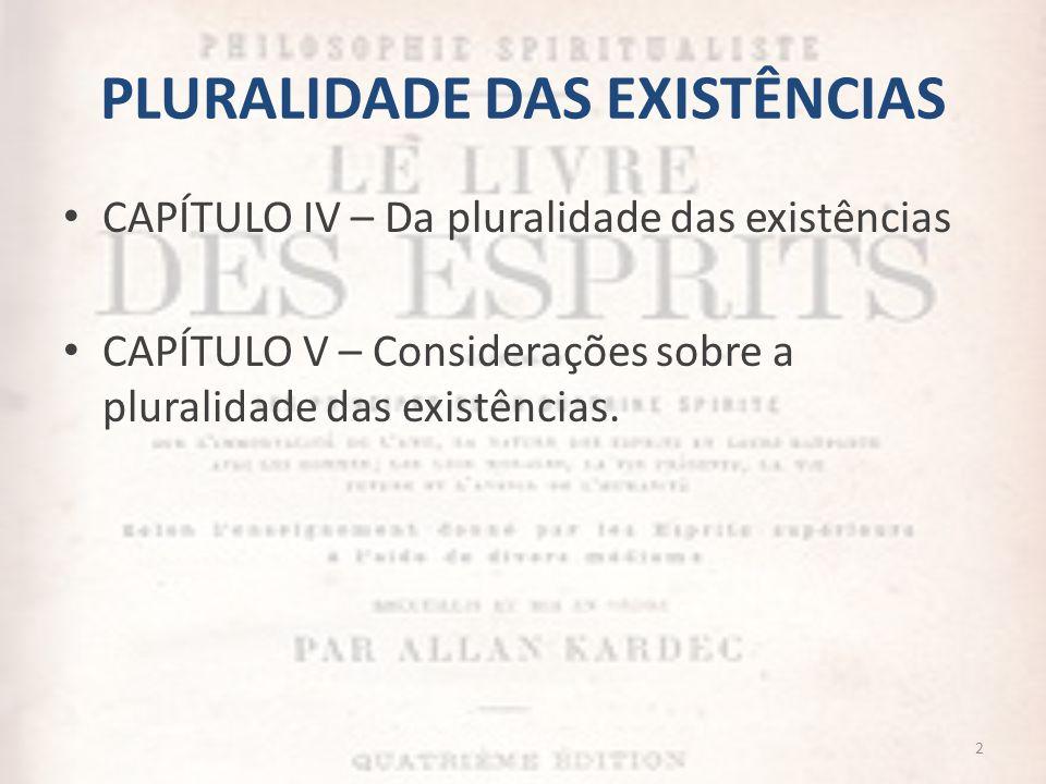 PLURALIDADE DAS EXISTÊNCIAS CAPÍTULO IV – Da pluralidade das existências CAPÍTULO V – Considerações sobre a pluralidade das existências. 2