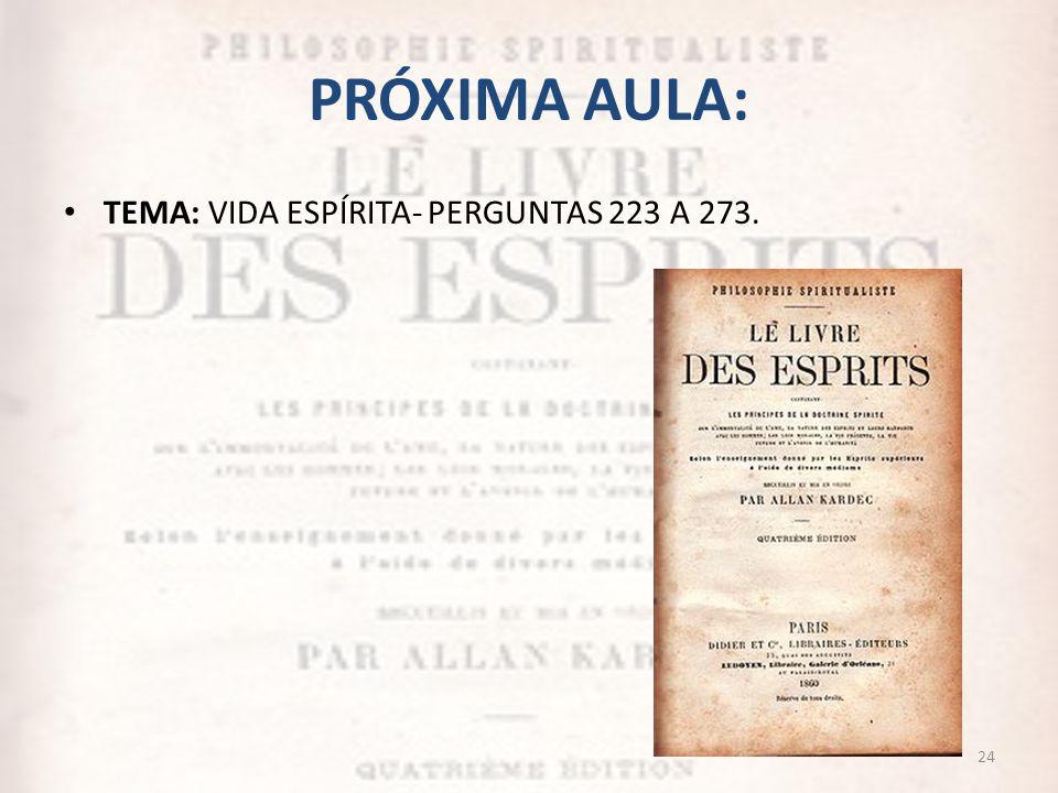 PRÓXIMA AULA: TEMA: VIDA ESPÍRITA- PERGUNTAS 223 A 273. 24