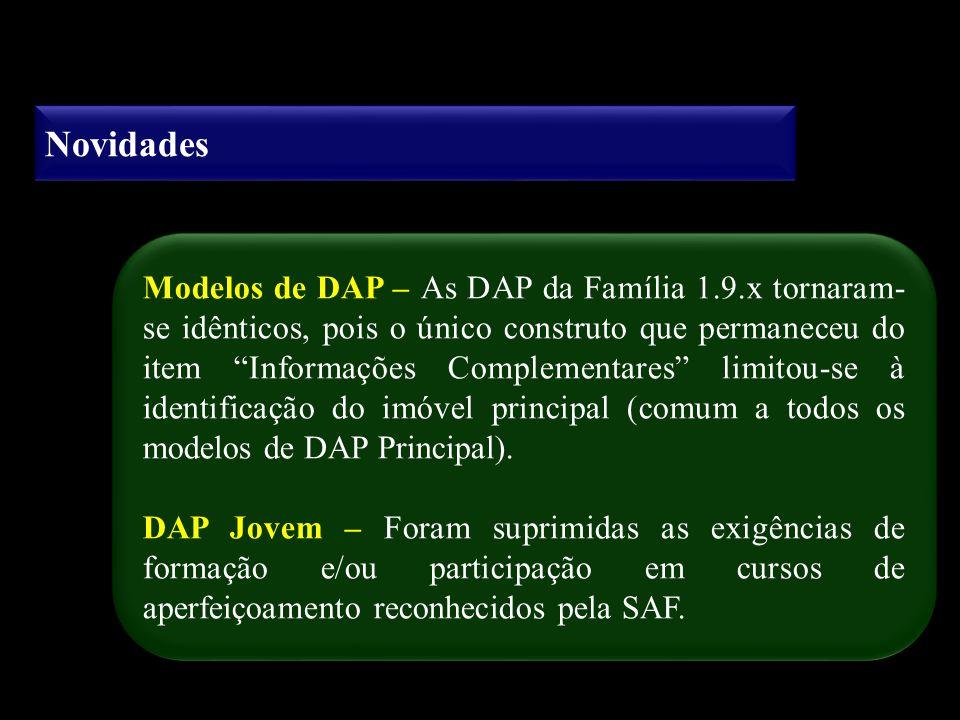 Novidades Modelos de DAP – As DAP da Família 1.9.x tornaram- se idênticos, pois o único construto que permaneceu do item Informações Complementares li