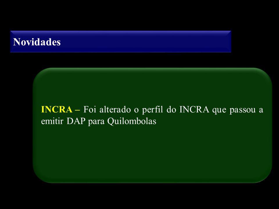 Novidades INCRA – Foi alterado o perfil do INCRA que passou a emitir DAP para Quilombolas