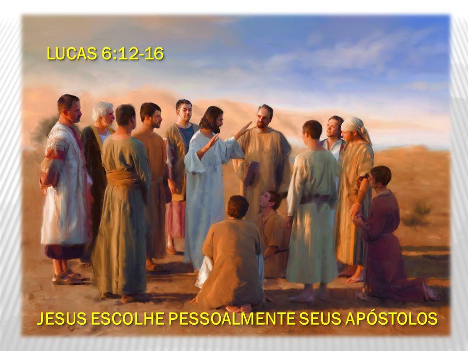 LUCAS 6:12-16 LUCAS 6:12-16 JESUS ESCOLHE PESSOALMENTE SEUS APÓSTOLOS LUCAS 6:12-16 LUCAS 6:12-16 JESUS ESCOLHE PESSOALMENTE SEUS APÓSTOLOS