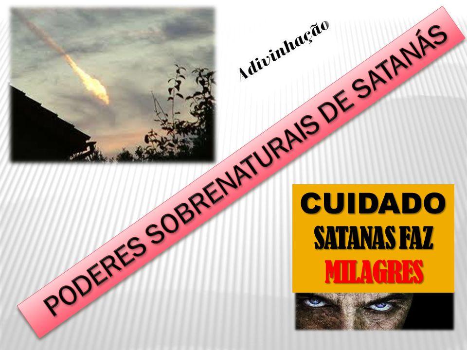 CUIDADO SATANAS FAZ MILAGRES