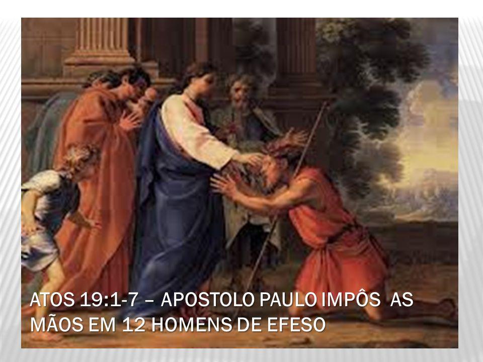 ATOS 19:1-7 – APOSTOLO PAULO IMPÔS AS MÃOS EM 12 HOMENS DE EFESO