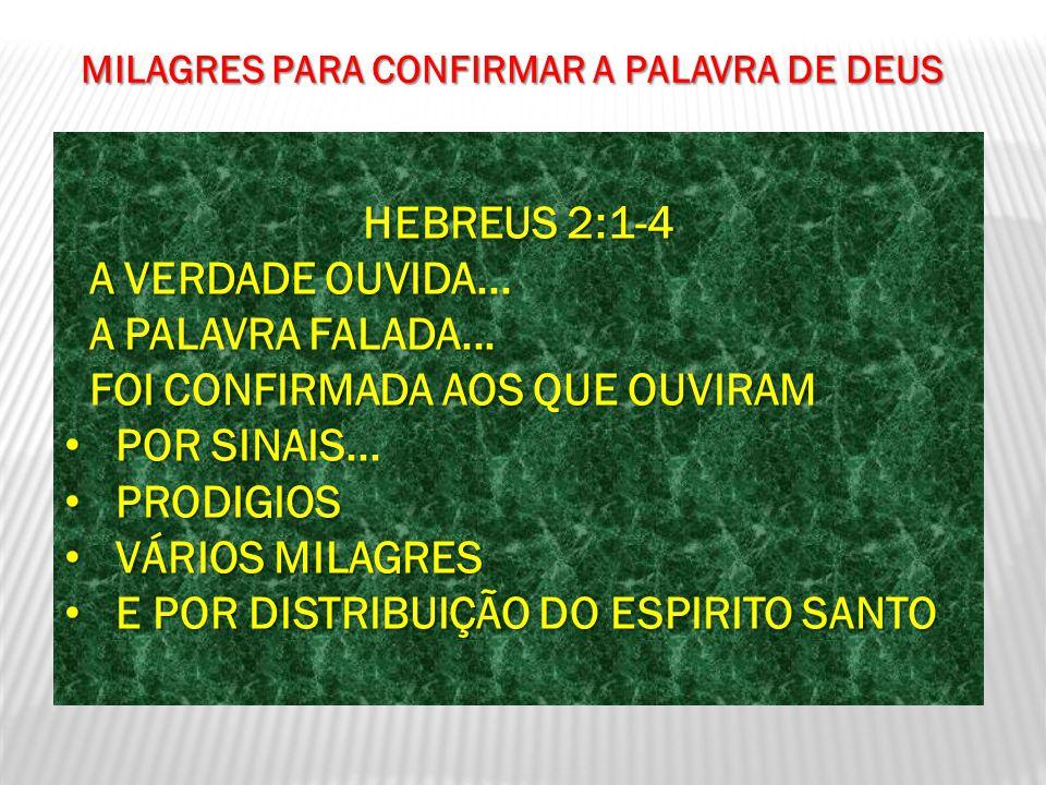 HEBREUS 2:1-4 A VERDADE OUVIDA... A VERDADE OUVIDA... A PALAVRA FALADA... A PALAVRA FALADA... FOI CONFIRMADA AOS QUE OUVIRAM FOI CONFIRMADA AOS QUE OU