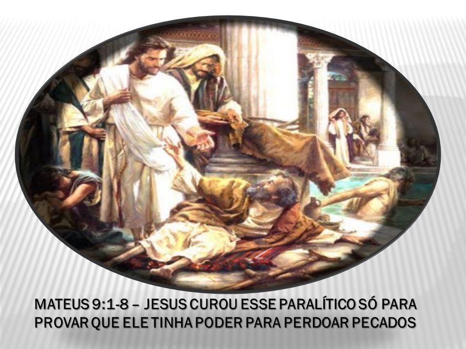 MATEUS 9:1-8 – JESUS CUROU ESSE PARALÍTICO SÓ PARA PROVAR QUE ELE TINHA PODER PARA PERDOAR PECADOS