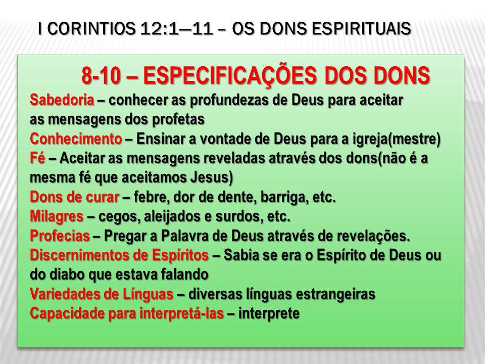 8-10 – ESPECIFICAÇÕES DOS DONS 8-10 – ESPECIFICAÇÕES DOS DONS Sabedoria – conhecer as profundezas de Deus para aceitar Sabedoria – conhecer as profund