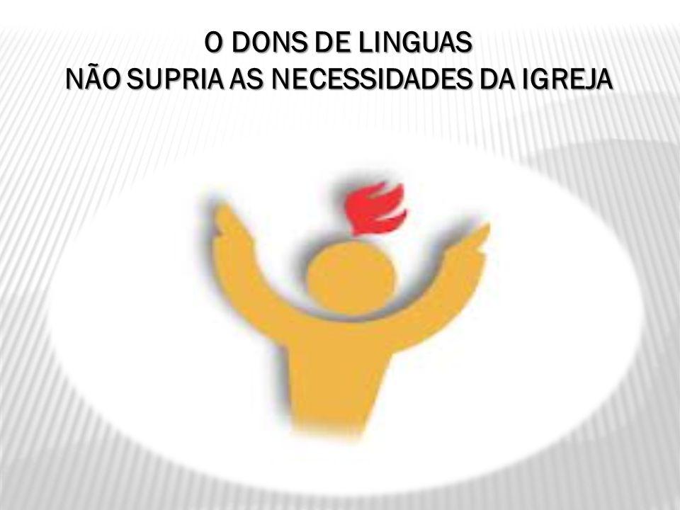 O DONS DE LINGUAS NÃO SUPRIA AS NECESSIDADES DA IGREJA
