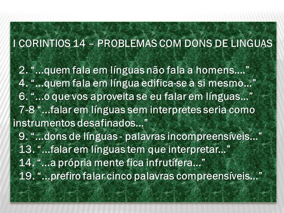 I CORINTIOS 14 – PROBLEMAS COM DONS DE LINGUAS 2....quem fala em línguas não fala a homens.... 2....quem fala em línguas não fala a homens.... 4....qu