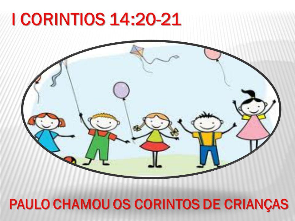 PAULO CHAMOU OS CORINTOS DE CRIANÇAS I CORINTIOS 14:20-21