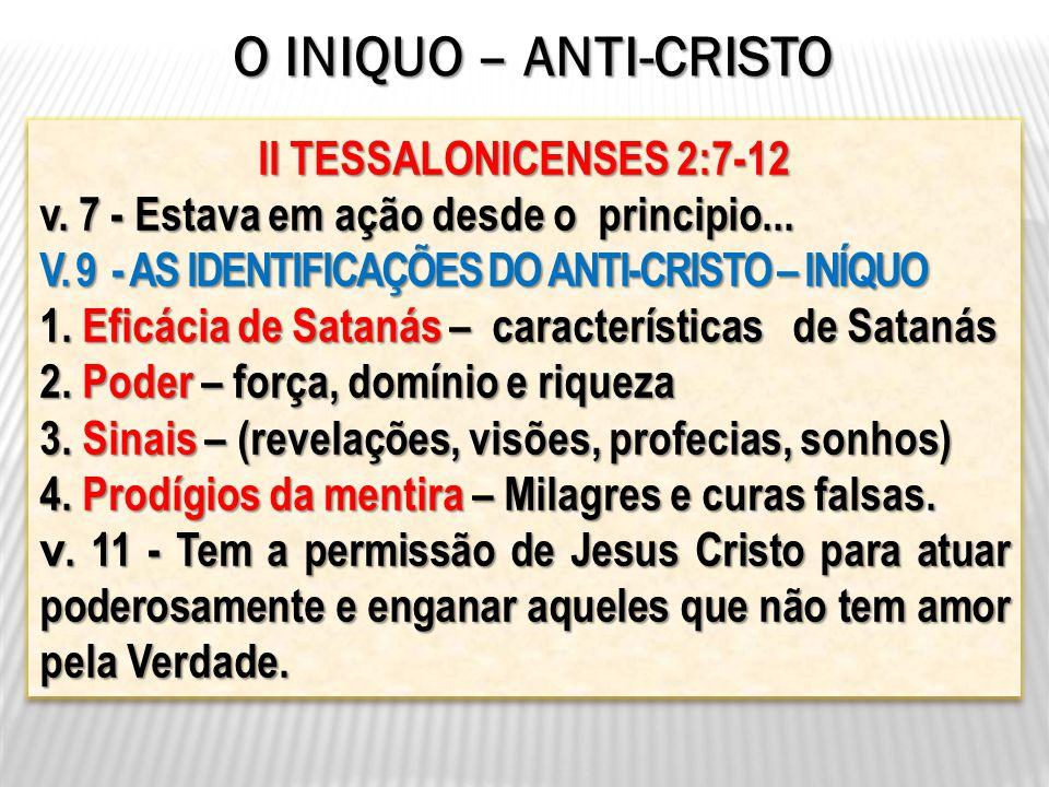 II TESSALONICENSES 2:7-12 v. 7 - Estava em ação desde o principio... V. 9 - AS IDENTIFICAÇÕES DO ANTI-CRISTO – INÍQUO 1. Eficácia de Satanás – caracte
