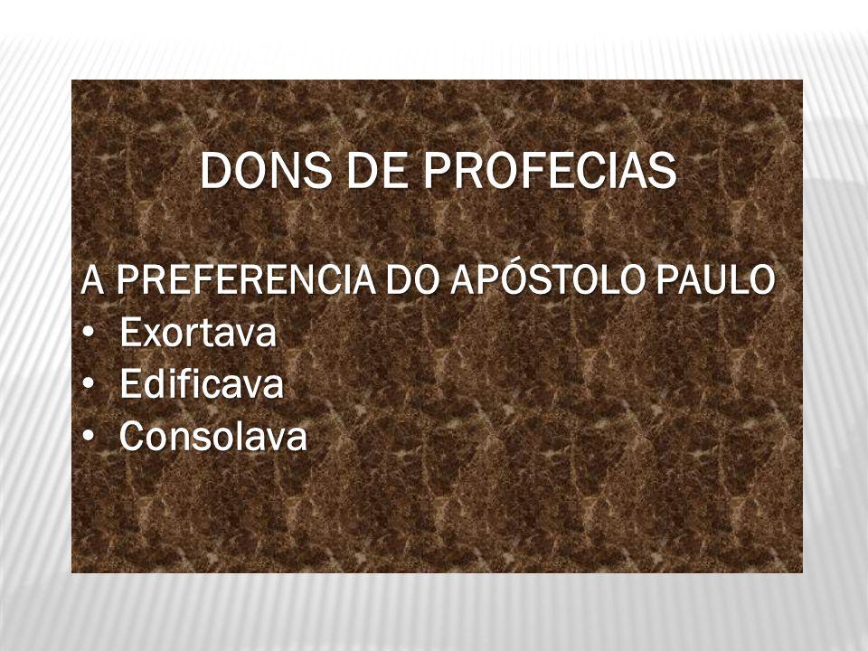 DONS DE PROFECIAS A PREFERENCIA DO APÓSTOLO PAULO Exortava Exortava Edificava Edificava Consolava Consolava