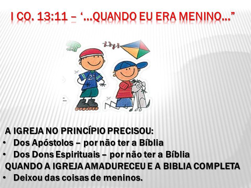 A IGREJA NO PRINCÍPIO PRECISOU: A IGREJA NO PRINCÍPIO PRECISOU: Dos Apóstolos – por não ter a Bíblia Dos Apóstolos – por não ter a Bíblia Dos Dons Esp