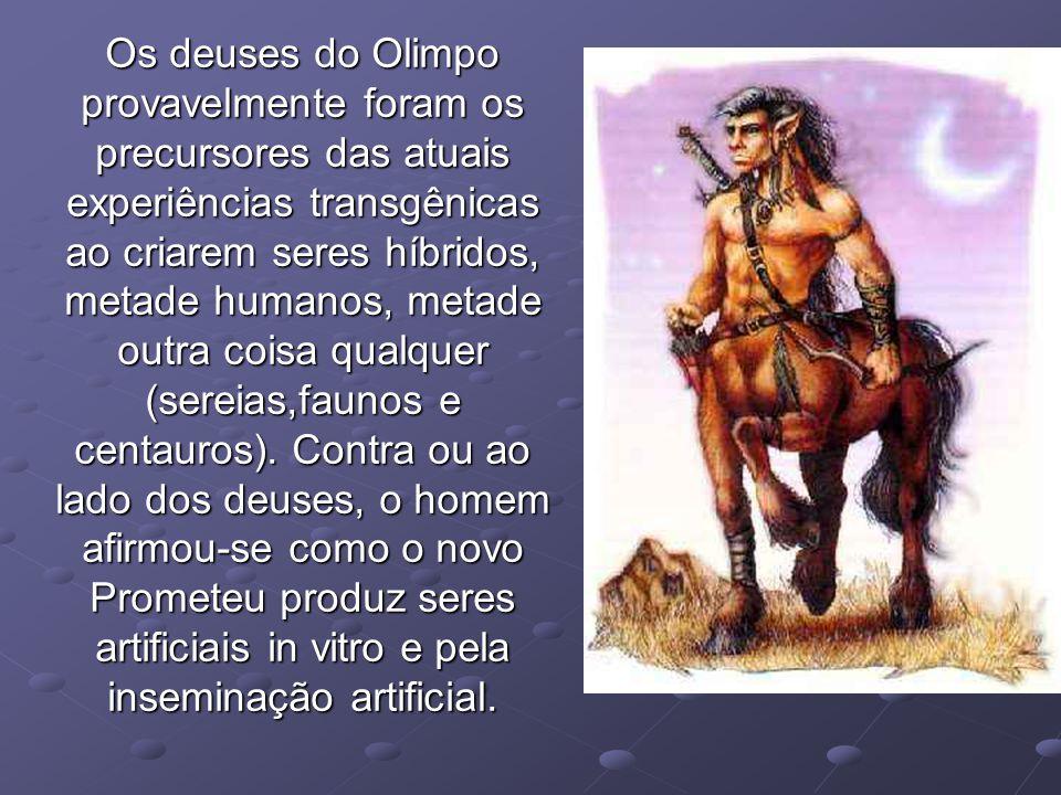 Os deuses do Olimpo provavelmente foram os precursores das atuais experiências transgênicas ao criarem seres híbridos, metade humanos, metade outra co