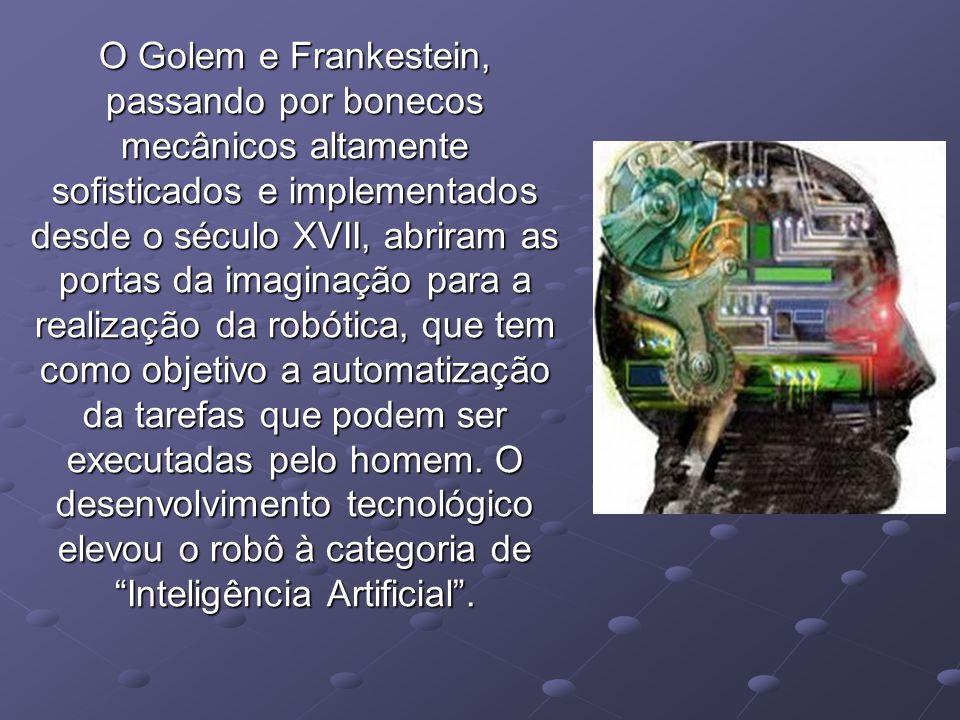 O Golem e Frankestein, passando por bonecos mecânicos altamente sofisticados e implementados desde o século XVII, abriram as portas da imaginação para