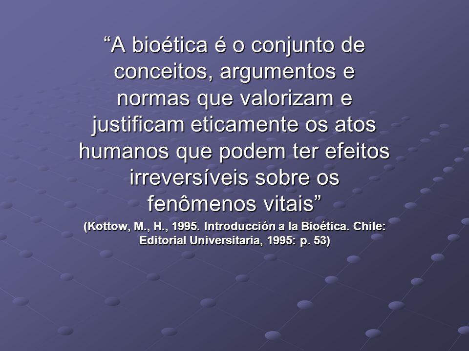 A bioética é o conjunto de conceitos, argumentos e normas que valorizam e justificam eticamente os atos humanos que podem ter efeitos irreversíveis so