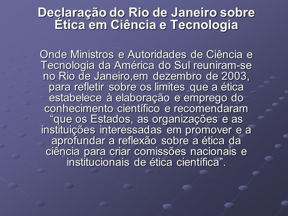 Declaração do Rio de Janeiro sobre Ética em Ciência e Tecnologia Onde Ministros e Autoridades de Ciência e Tecnologia da América do Sul reuniram-se no