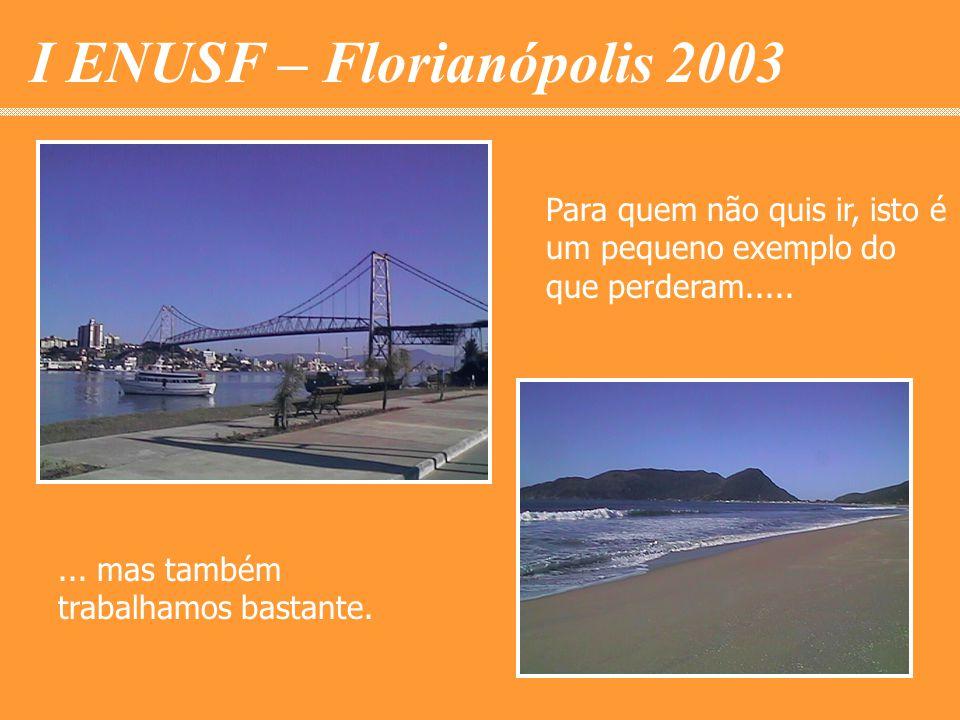 I ENUSF – Florianópolis 2003 Para quem não quis ir, isto é um pequeno exemplo do que perderam........