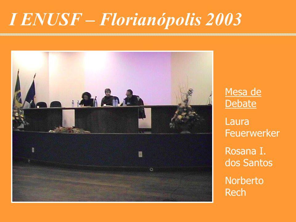 I ENUSF – Florianópolis 2003 Mesa de Debate Laura Feuerwerker Rosana I. dos Santos Norberto Rech