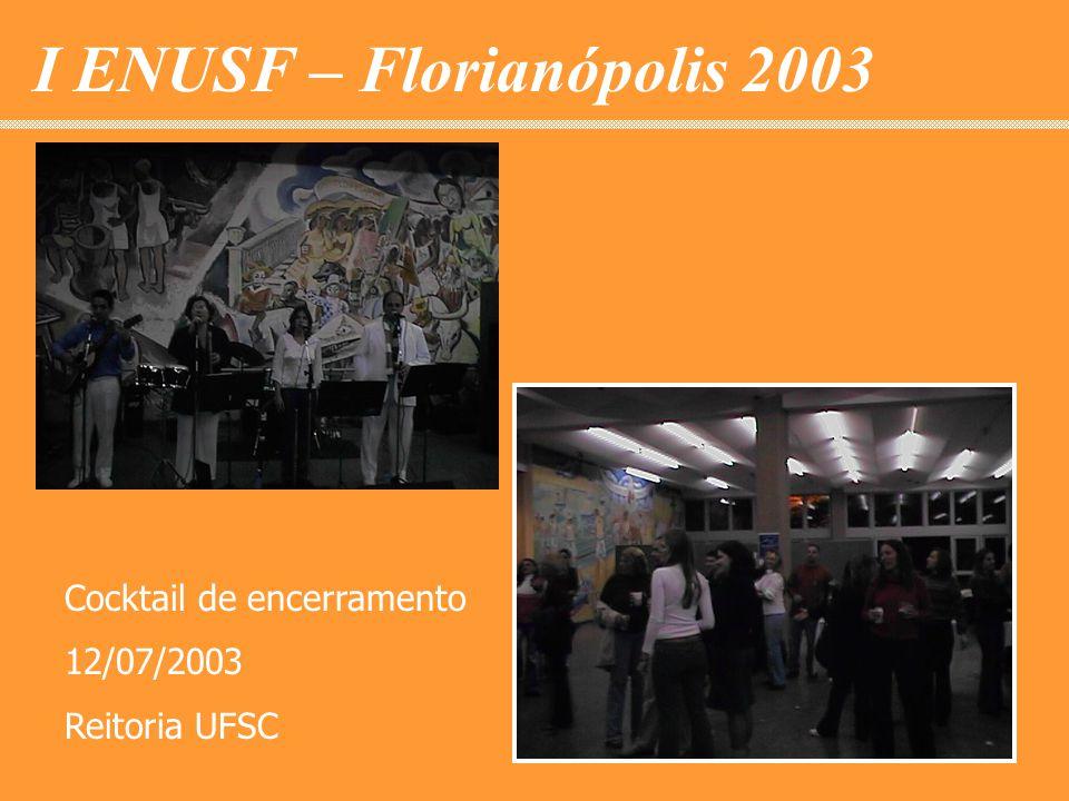 I ENUSF – Florianópolis 2003 Cocktail de encerramento 12/07/2003 Reitoria UFSC