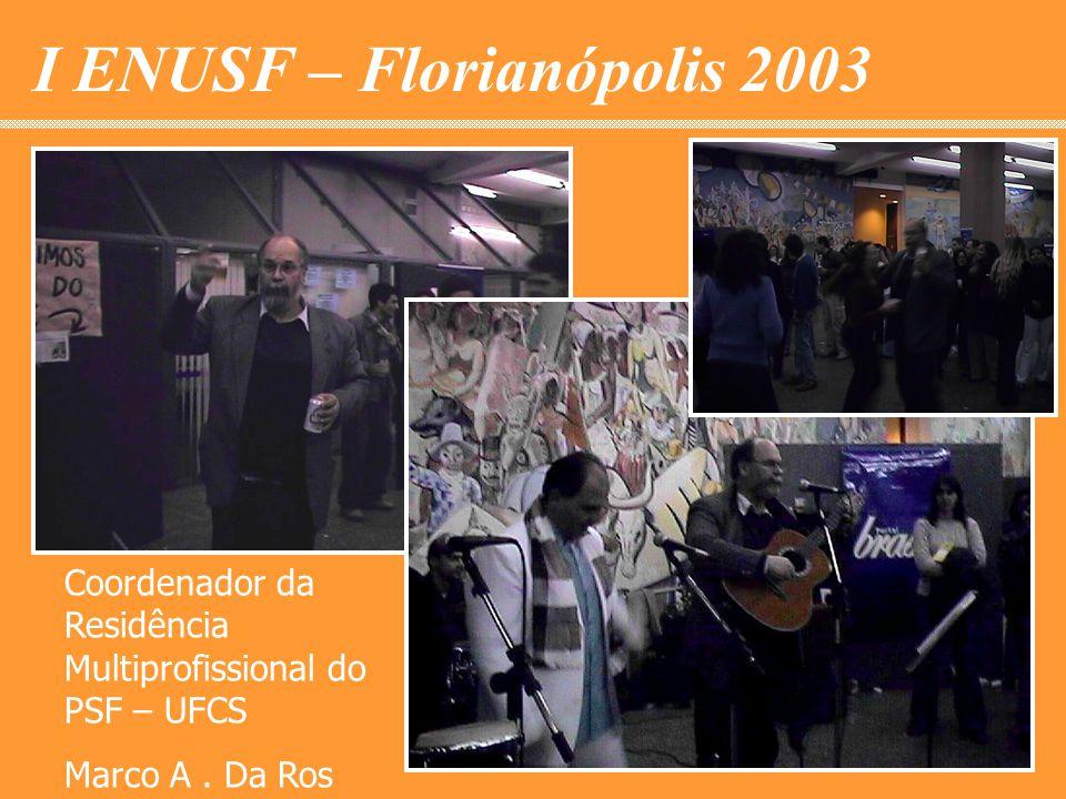 I ENUSF – Florianópolis 2003 Coordenador da Residência Multiprofissional do PSF – UFCS Marco A.
