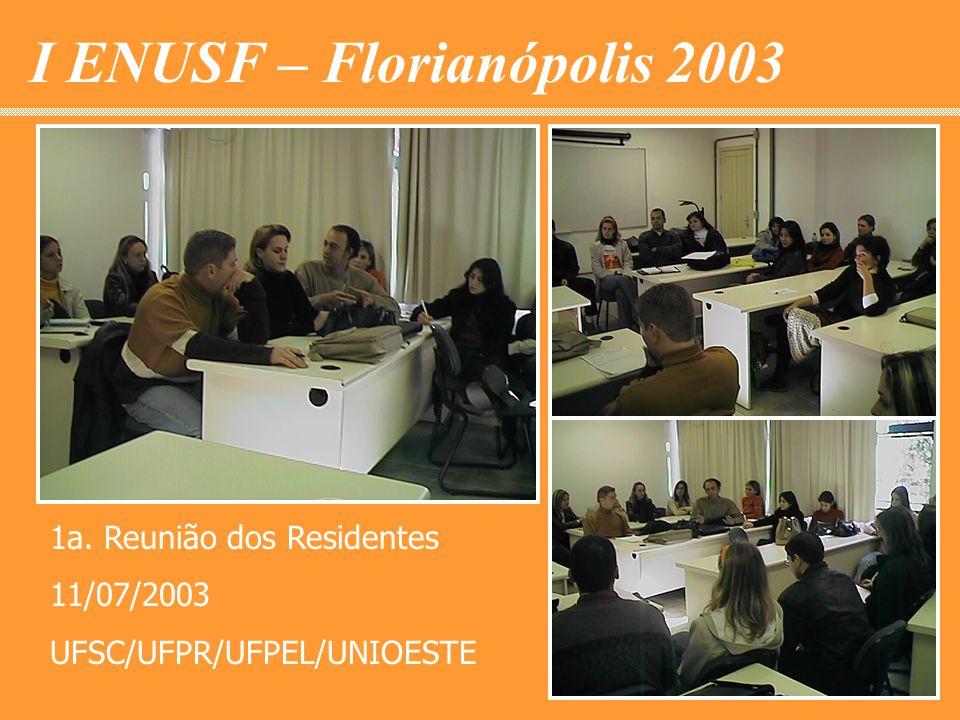 I ENUSF – Florianópolis 2003 1a. Reunião dos Residentes 11/07/2003 UFSC/UFPR/UFPEL/UNIOESTE