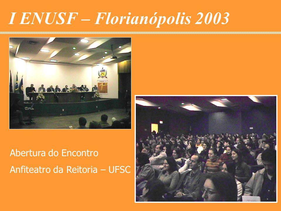 I ENUSF – Florianópolis 2003 Abertura do Encontro Anfiteatro da Reitoria – UFSC