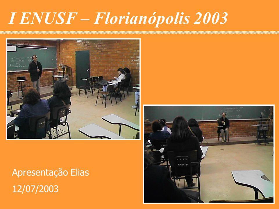 I ENUSF – Florianópolis 2003 Apresentação Elias 12/07/2003
