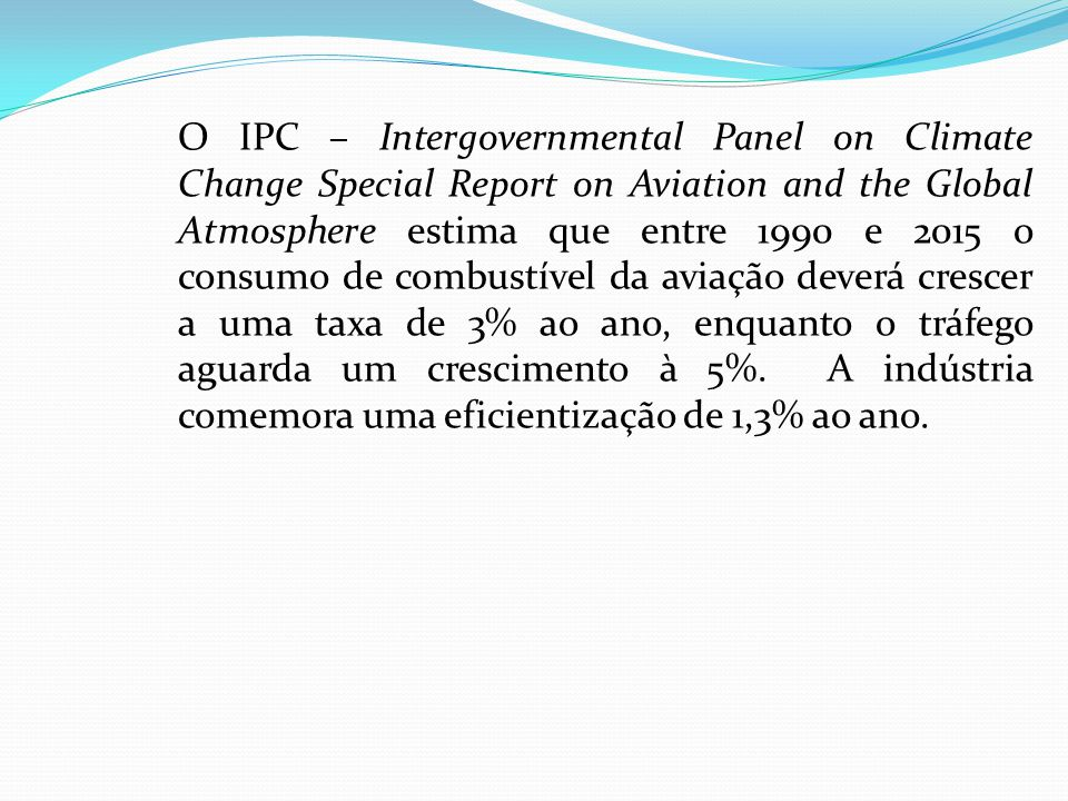 O IPC – Intergovernmental Panel on Climate Change Special Report on Aviation and the Global Atmosphere estima que entre 1990 e 2015 o consumo de combu