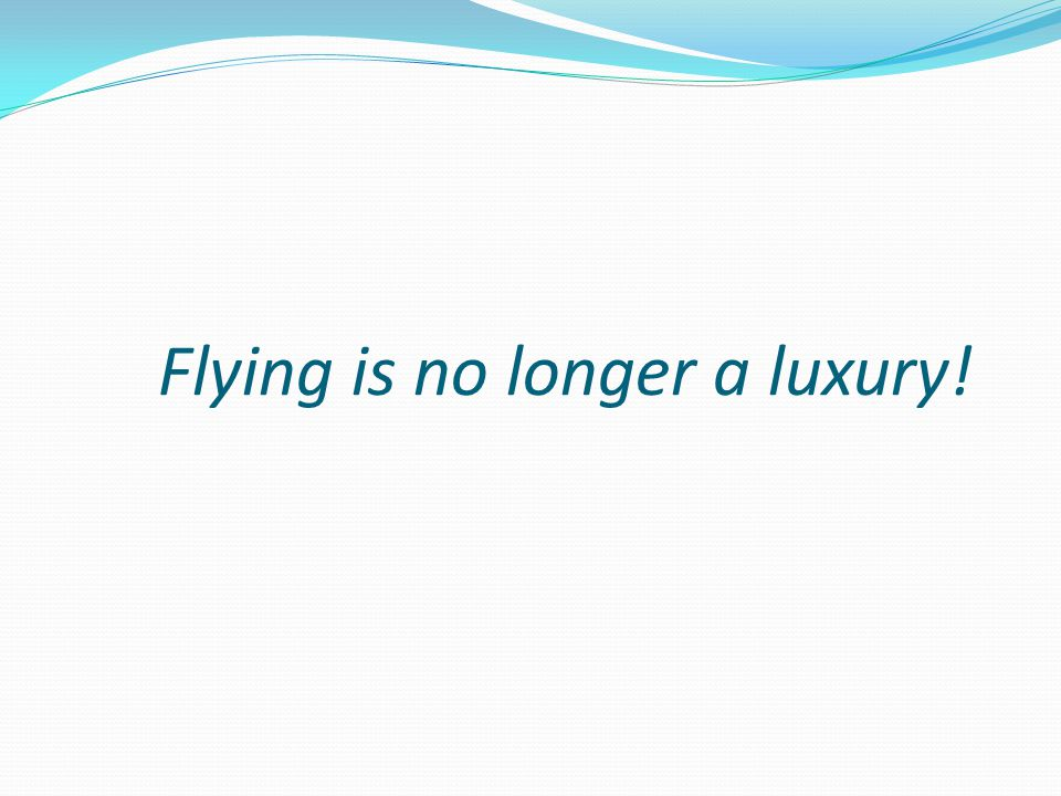 Flying is no longer a luxury!